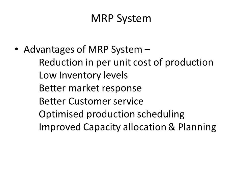 MRP System Advantages of MRP System –