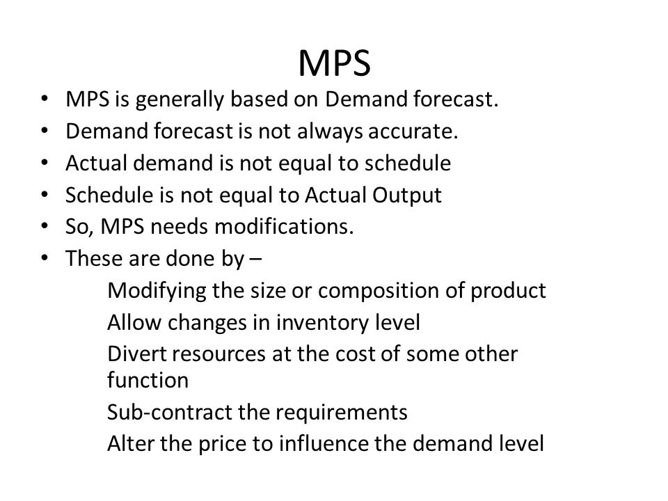 MPS MPS is generally based on Demand forecast.