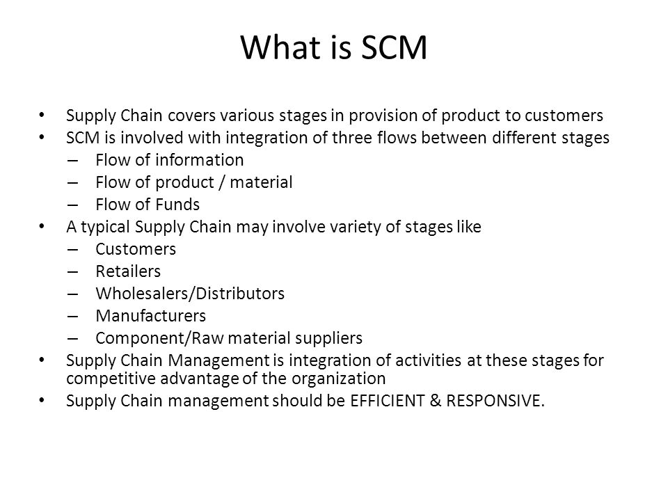 What is SCM Supply Chain covers various stages in provision of product to customers.