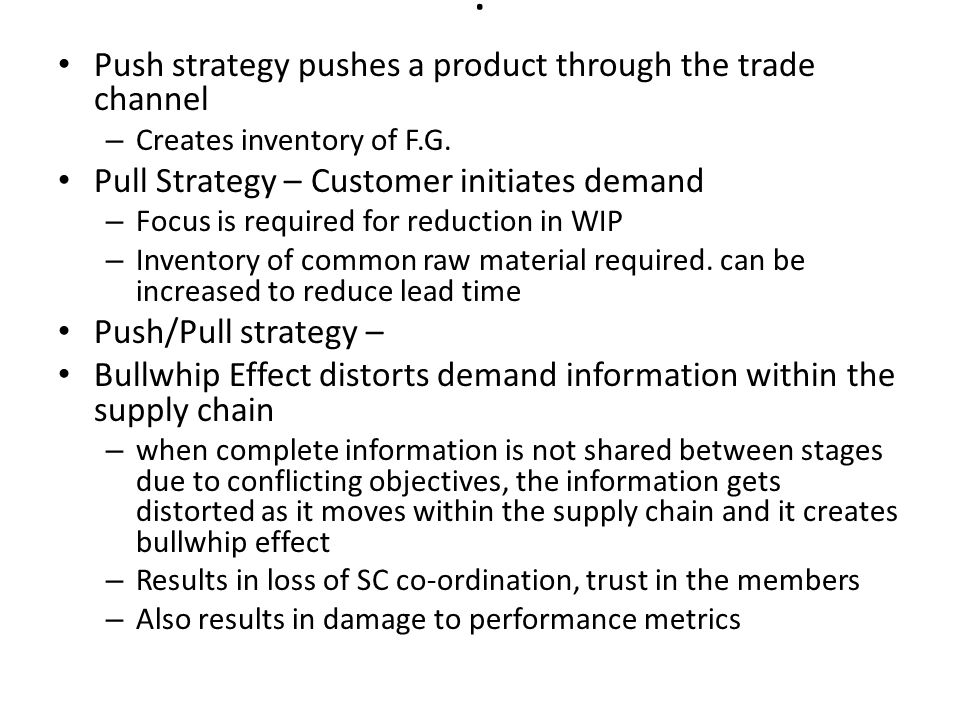 . Push strategy pushes a product through the trade channel
