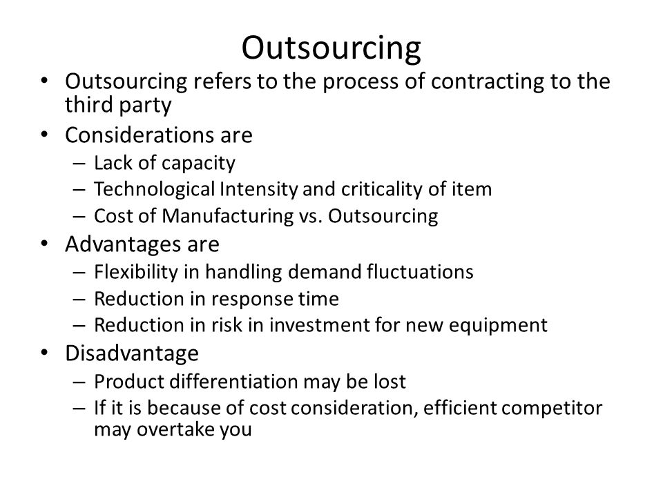 Outsourcing Outsourcing refers to the process of contracting to the third party. Considerations are.