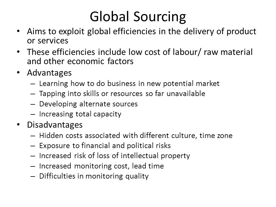 Global Sourcing Aims to exploit global efficiencies in the delivery of product or services.