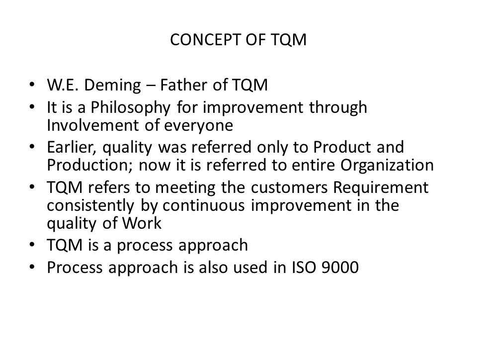 CONCEPT OF TQM W.E. Deming – Father of TQM. It is a Philosophy for improvement through Involvement of everyone.
