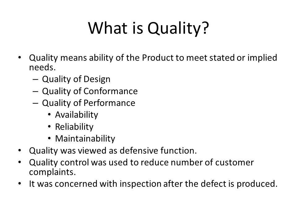 What is Quality Quality means ability of the Product to meet stated or implied needs. Quality of Design.