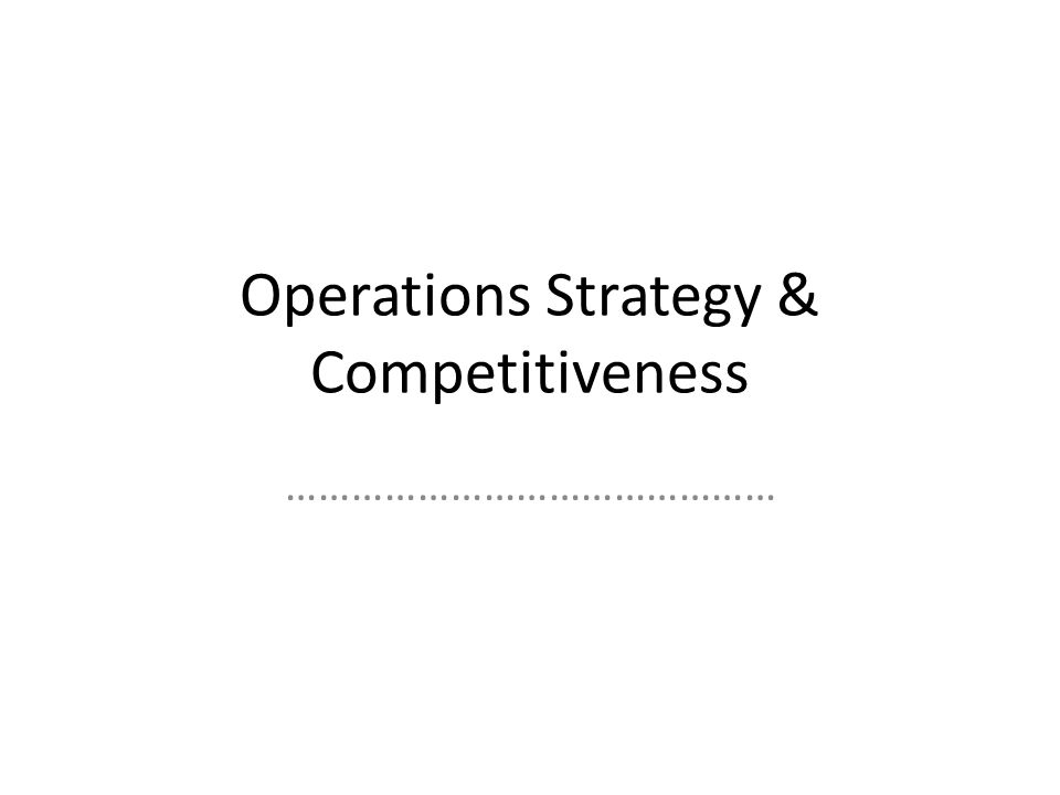 Operations Strategy & Competitiveness