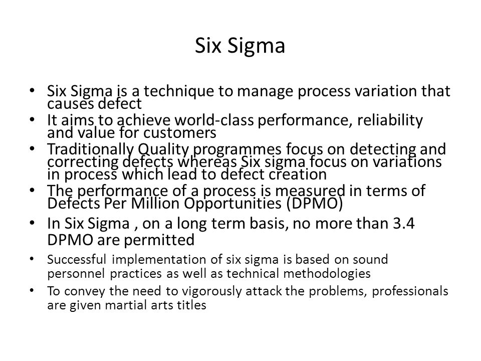 Six Sigma Six Sigma is a technique to manage process variation that causes defect.