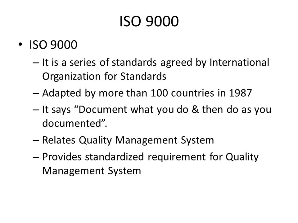 ISO 9000 ISO 9000. It is a series of standards agreed by International Organization for Standards.