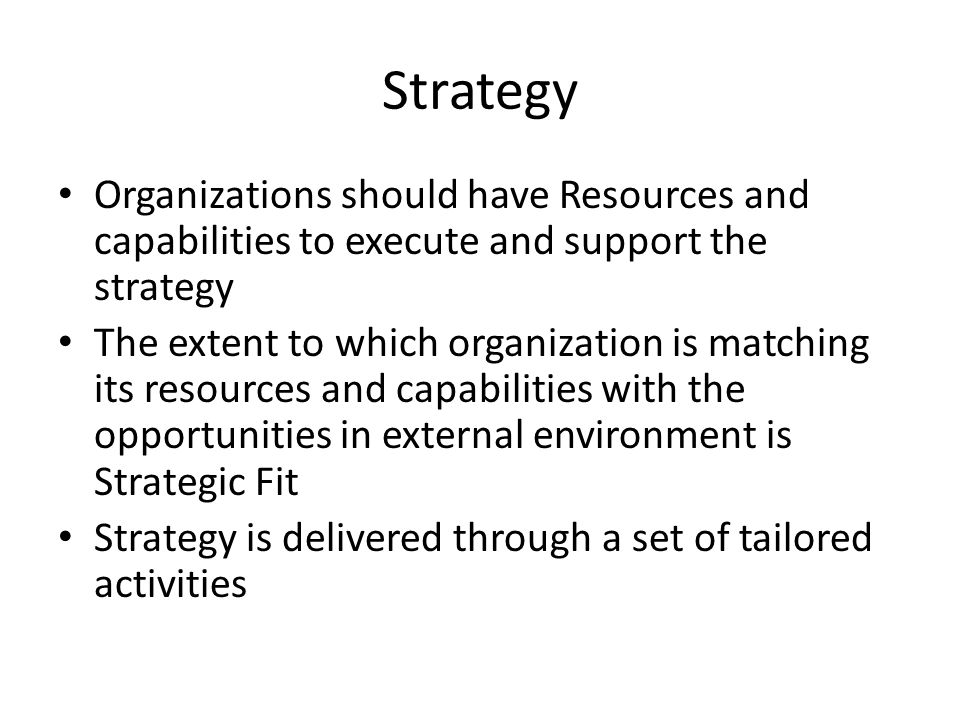 Strategy Organizations should have Resources and capabilities to execute and support the strategy.