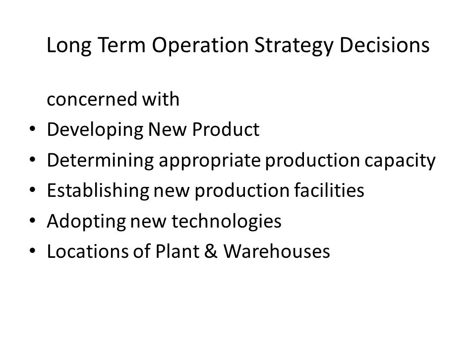 Long Term Operation Strategy Decisions