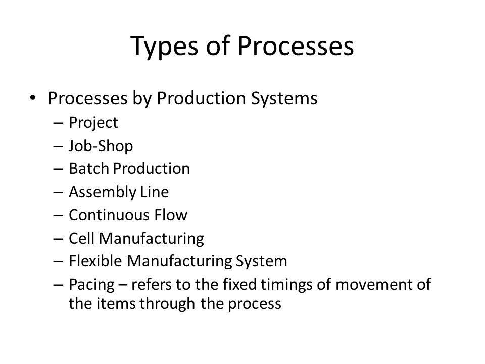 Types of Processes Processes by Production Systems Project Job-Shop