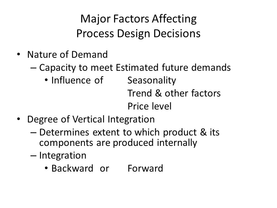 Major Factors Affecting Process Design Decisions