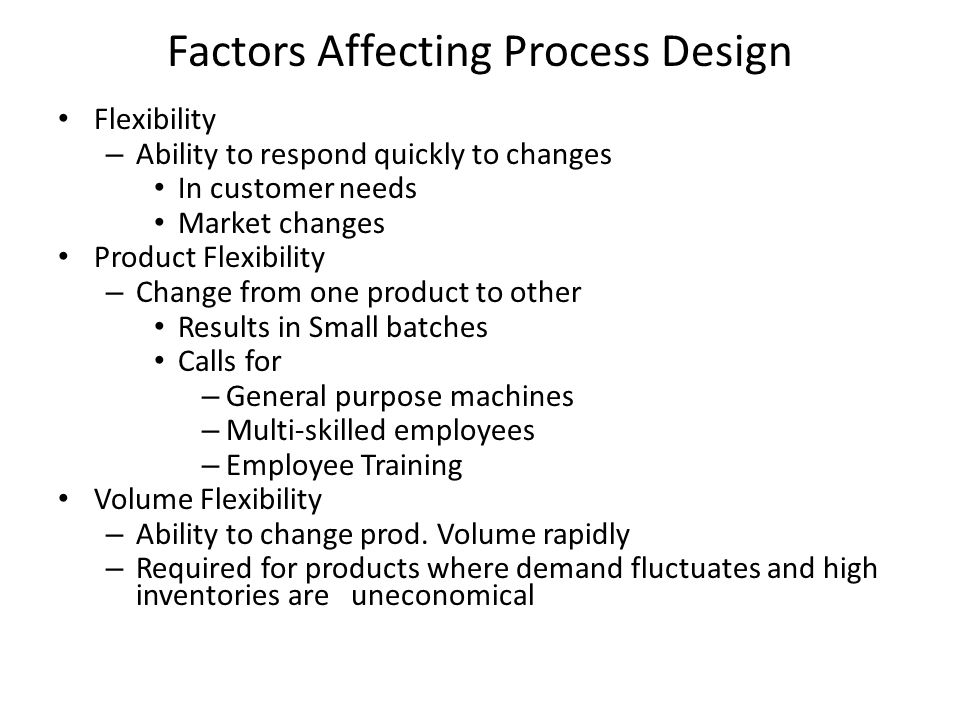 factors affecting process design Free essay: comment on the factors that affect the process design the factors  include the feeling of self-efficacy that one can do the work at.