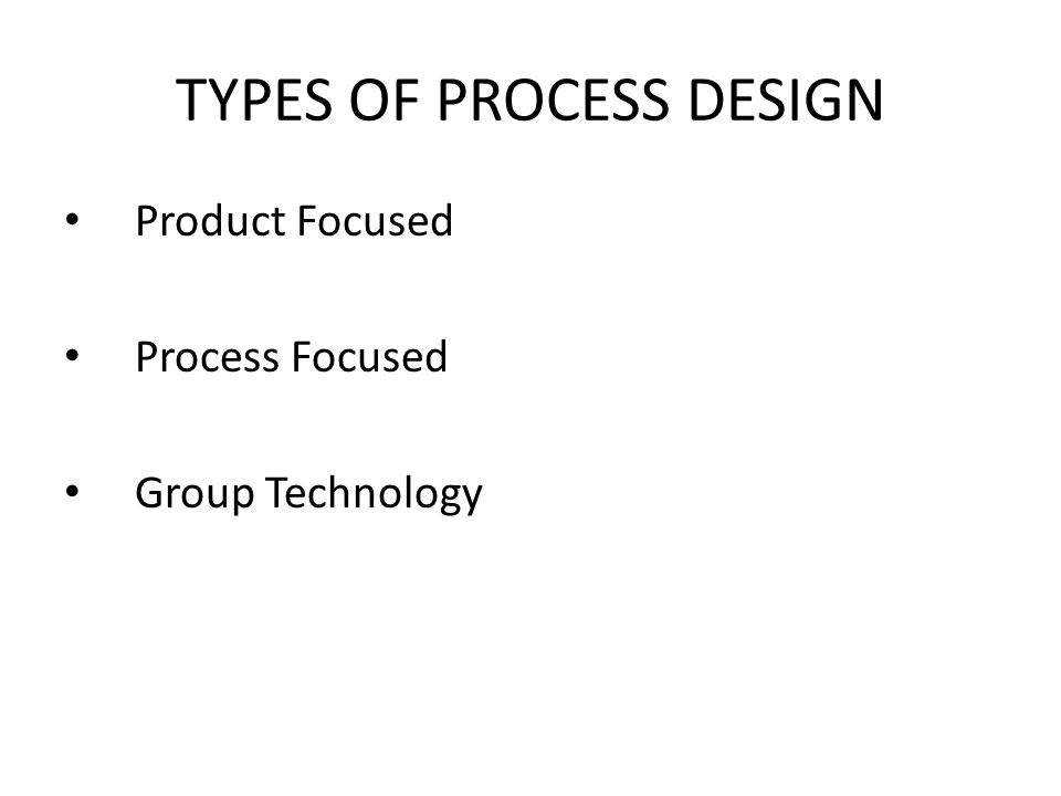 TYPES OF PROCESS DESIGN