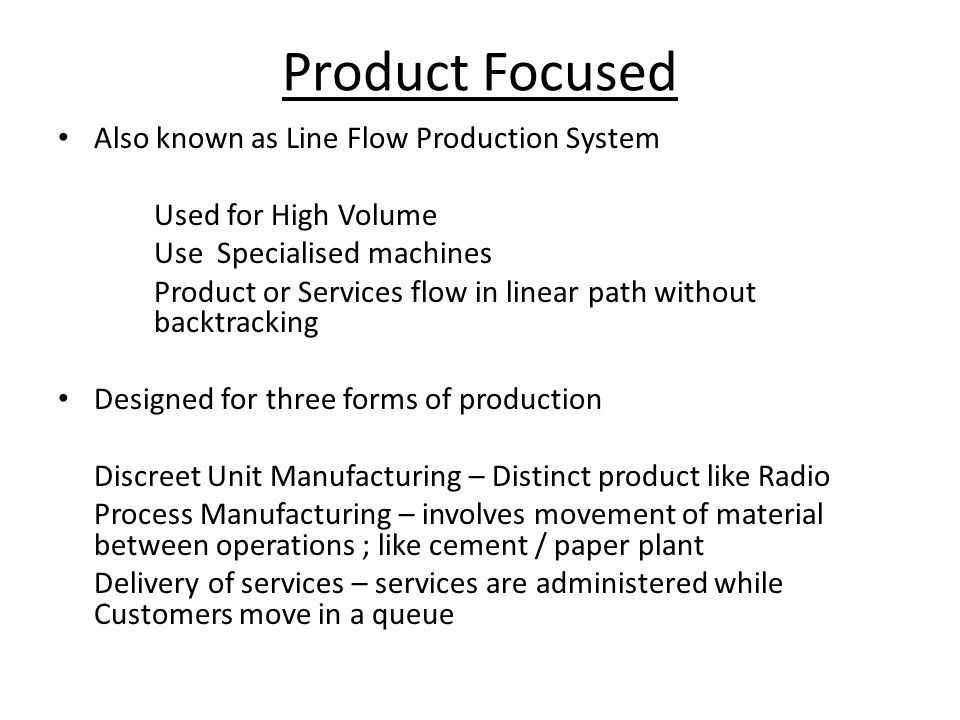 Product Focused Also known as Line Flow Production System