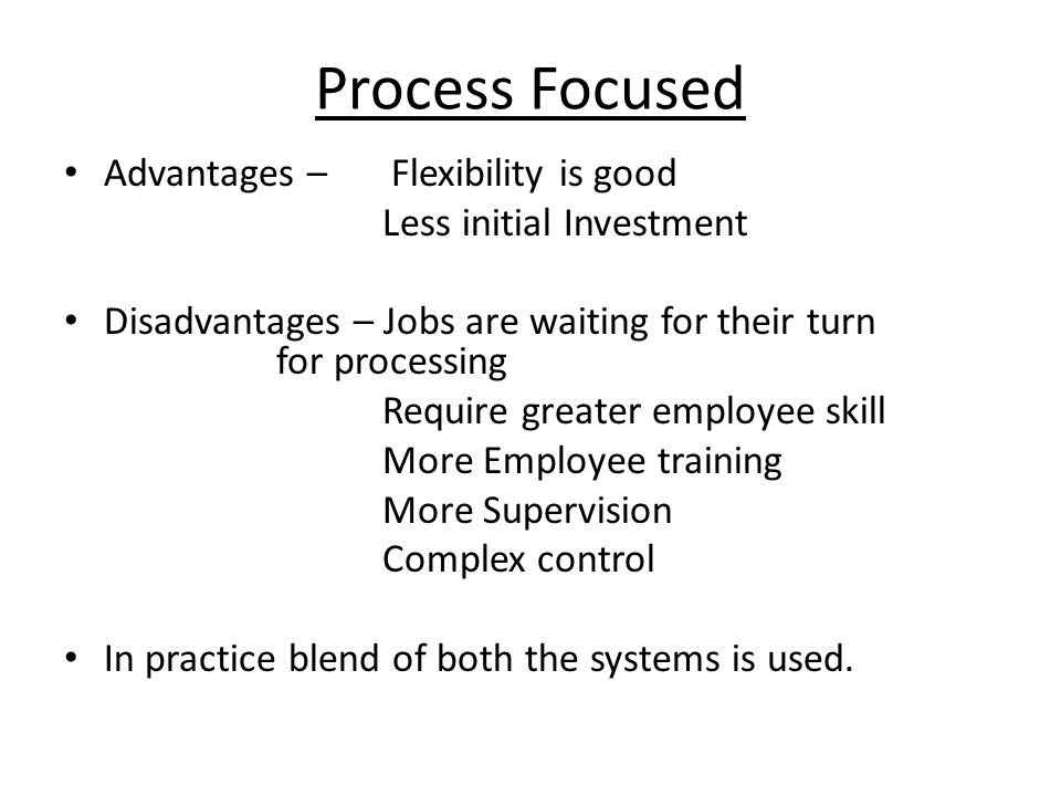 Process Focused Advantages – Flexibility is good