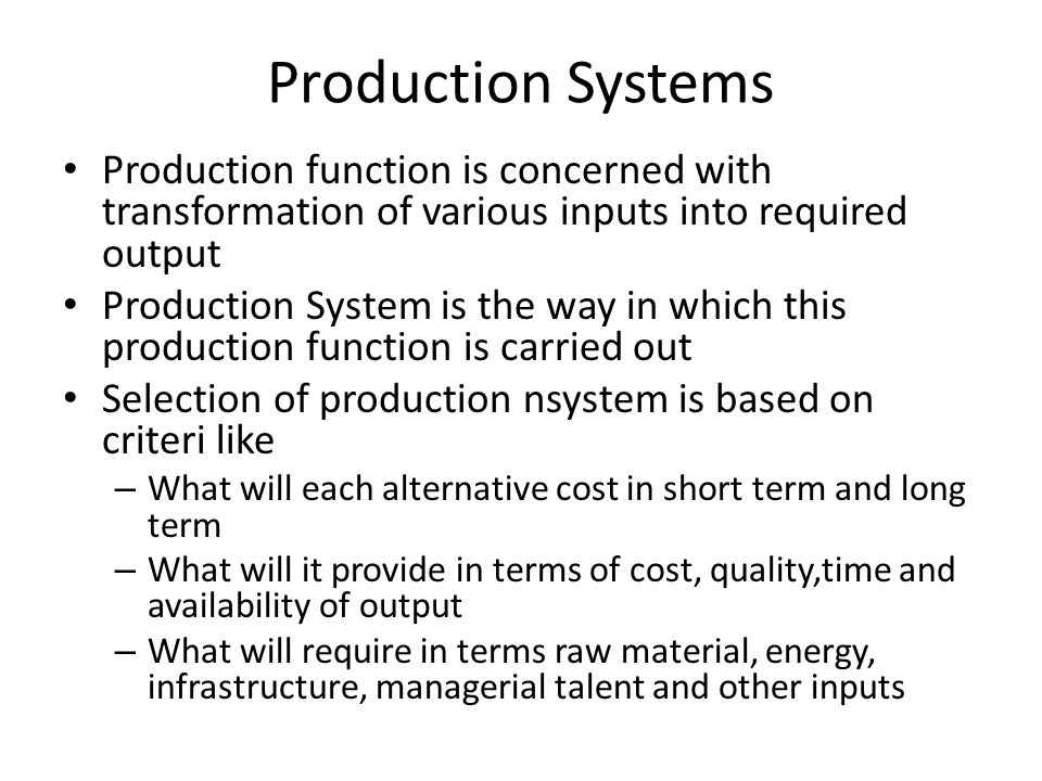 Production Systems Production function is concerned with transformation of various inputs into required output.