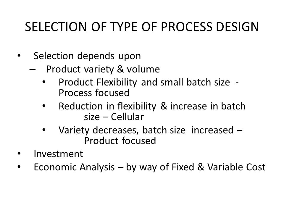 SELECTION OF TYPE OF PROCESS DESIGN