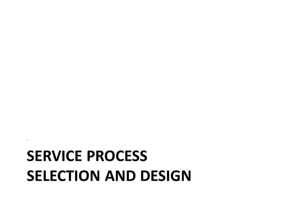 Service Process Selection and design