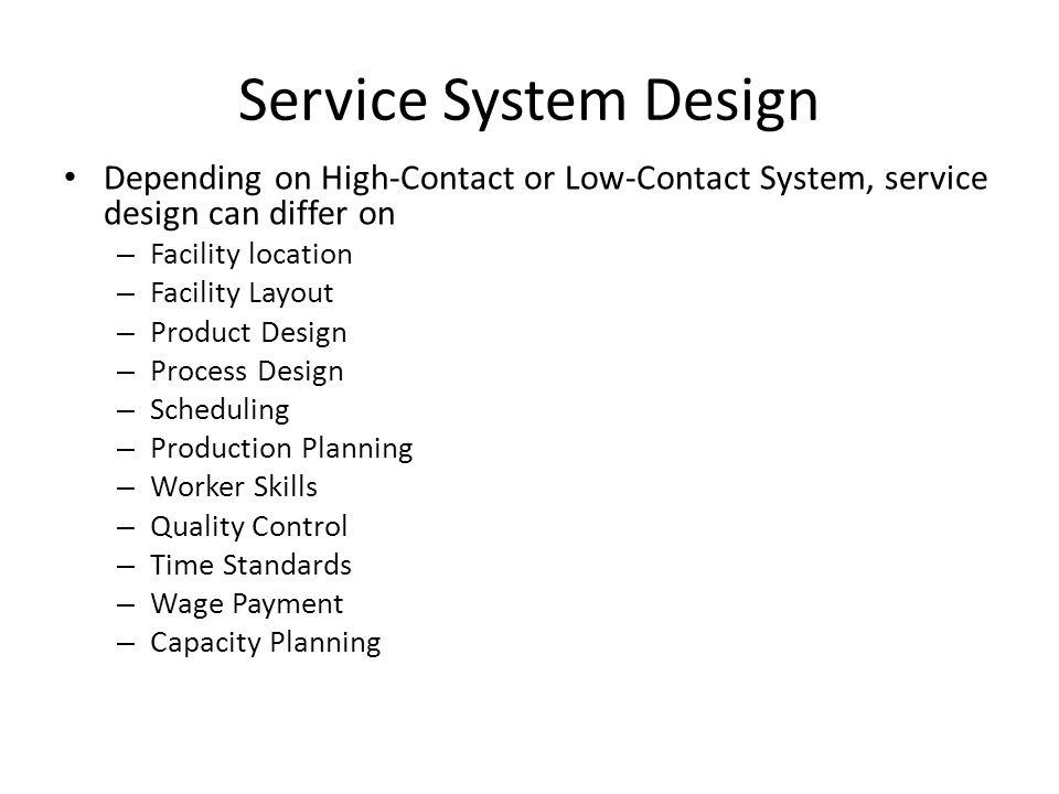 Service System Design Depending on High-Contact or Low-Contact System, service design can differ on.