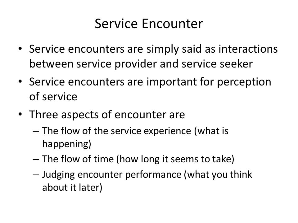 Service Encounter Service encounters are simply said as interactions between service provider and service seeker.