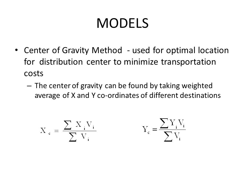 MODELS Center of Gravity Method - used for optimal location for distribution center to minimize transportation costs.