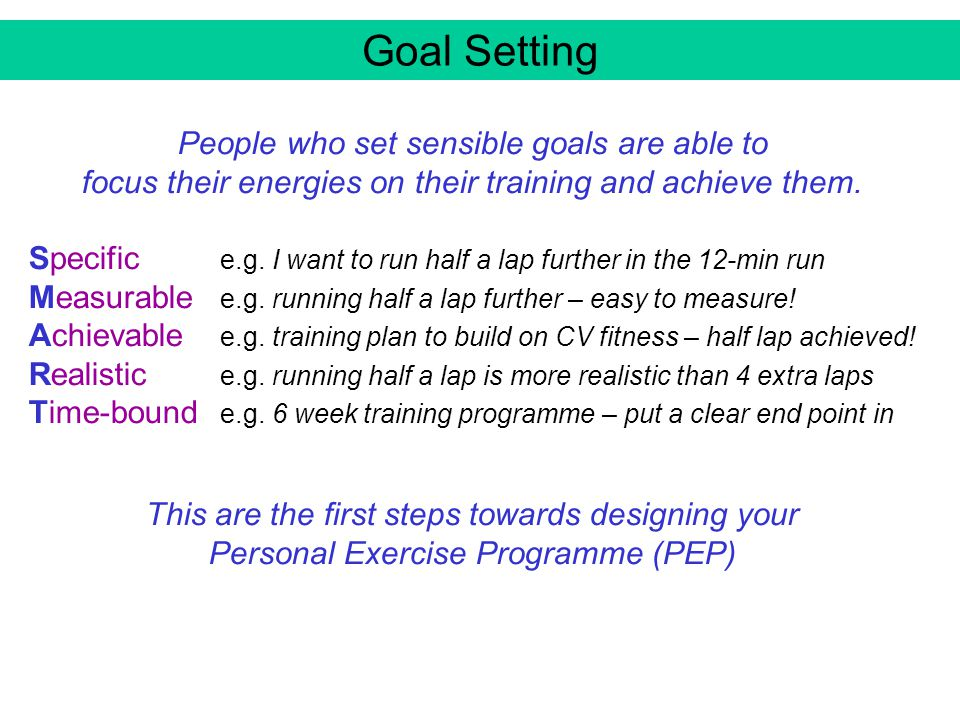 Goal Setting People who set sensible goals are able to