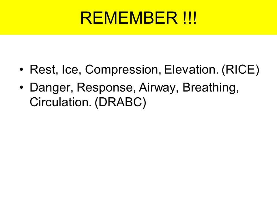 REMEMBER !!! Rest, Ice, Compression, Elevation. (RICE)