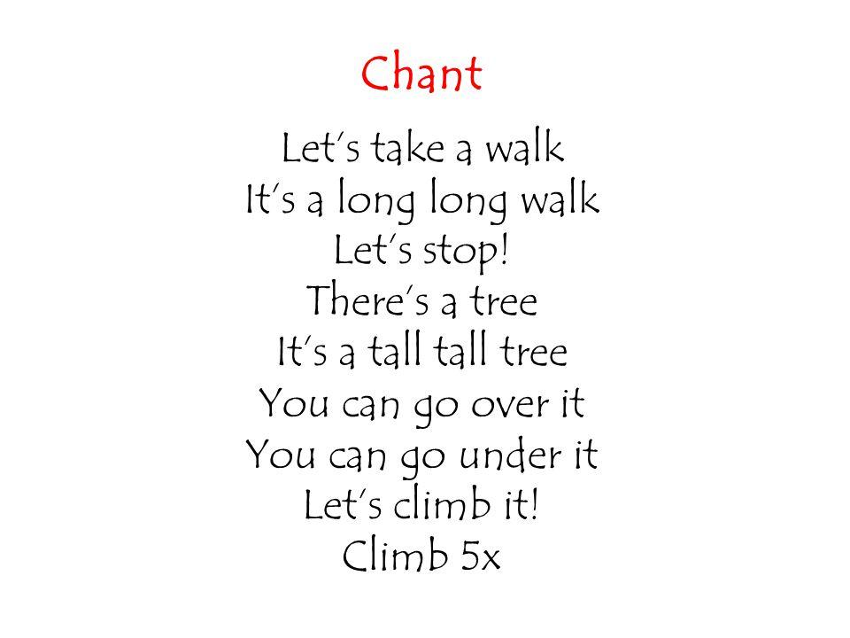 Chant Let's take a walk It's a long long walk Let's stop!