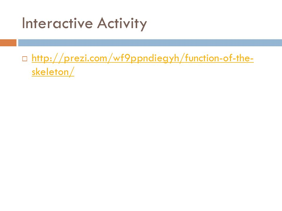 Interactive Activity http://prezi.com/wf9ppndiegyh/function-of-the- skeleton/