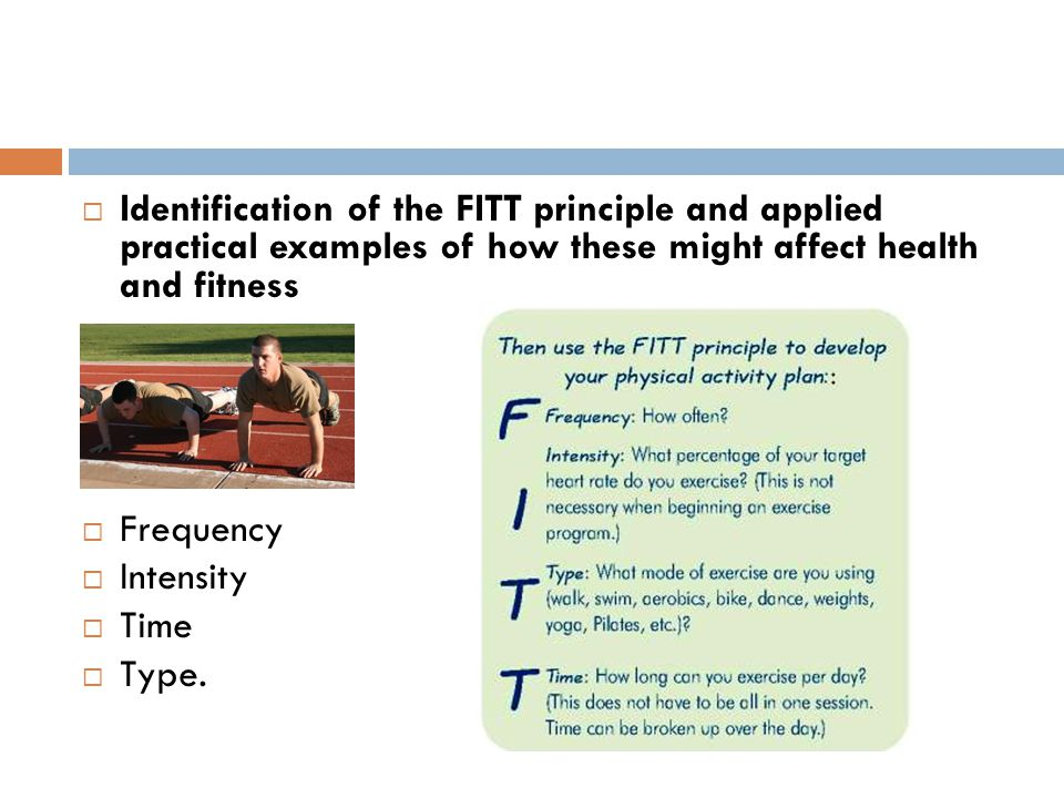 Identification of the FITT principle and applied practical examples of how these might affect health and fitness