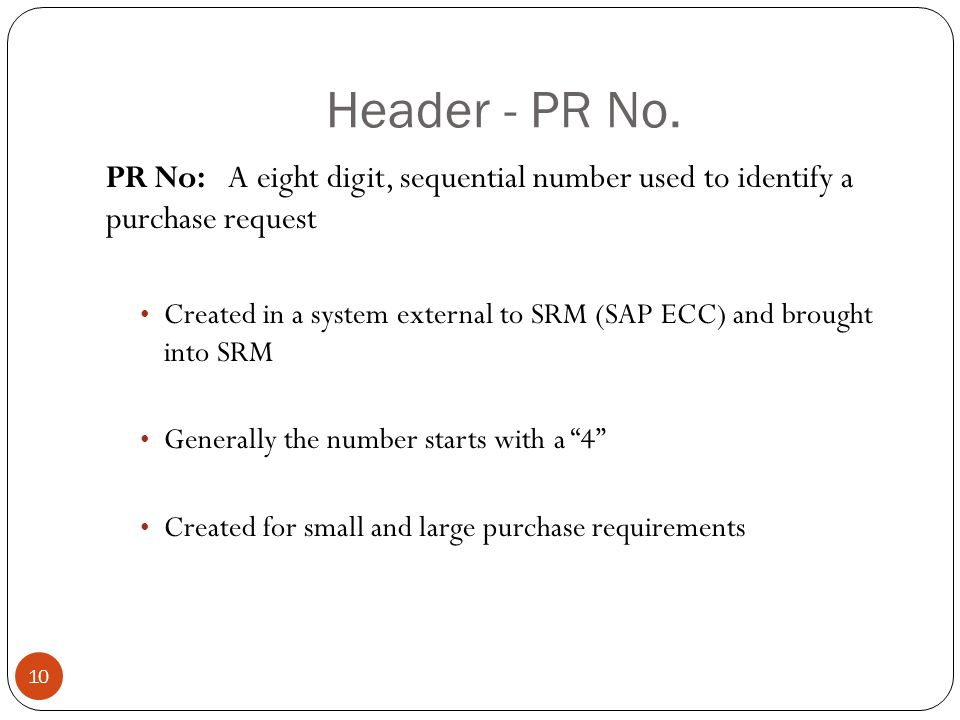 Header - PR No. PR No: A eight digit, sequential number used to identify a purchase request.