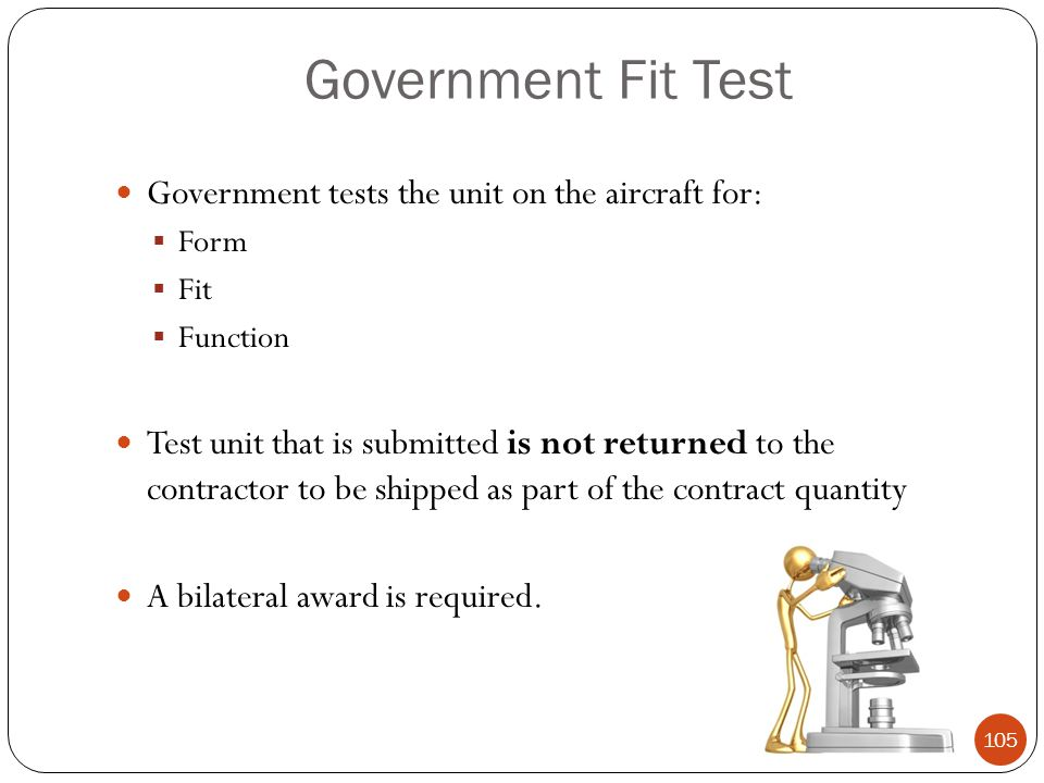 Government Fit Test Government tests the unit on the aircraft for: