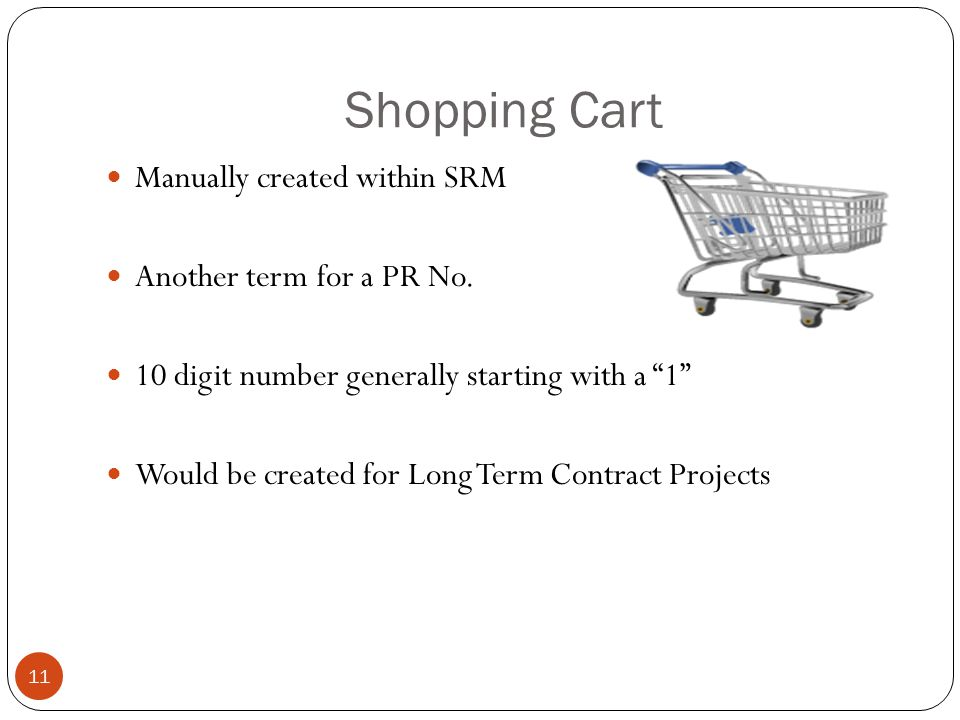 Shopping Cart Manually created within SRM Another term for a PR No.