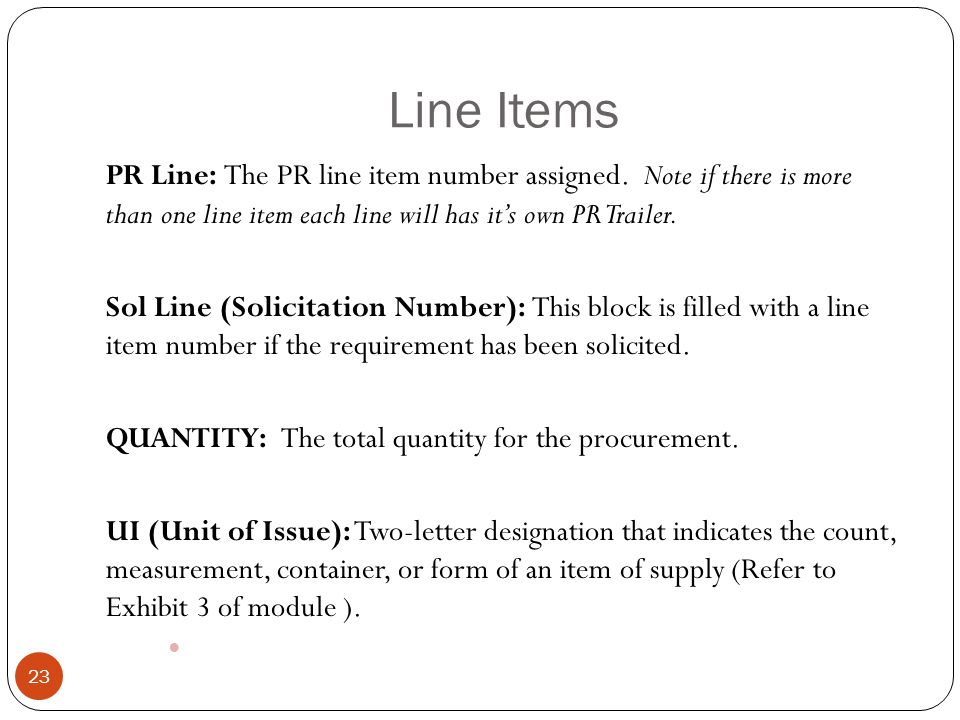 Line Items PR Line: The PR line item number assigned. Note if there is more than one line item each line will has it's own PR Trailer.