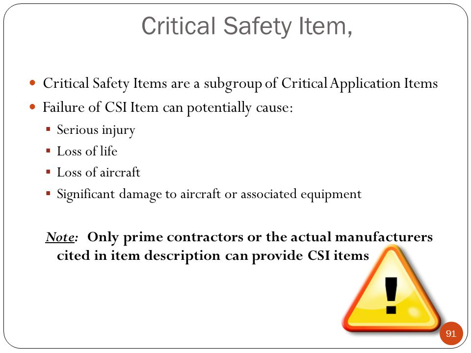 Critical Safety Item, Critical Safety Items are a subgroup of Critical Application Items. Failure of CSI Item can potentially cause: