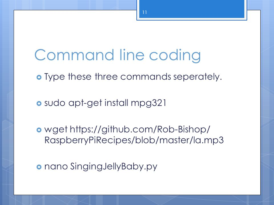 Command line coding Type these three commands seperately.