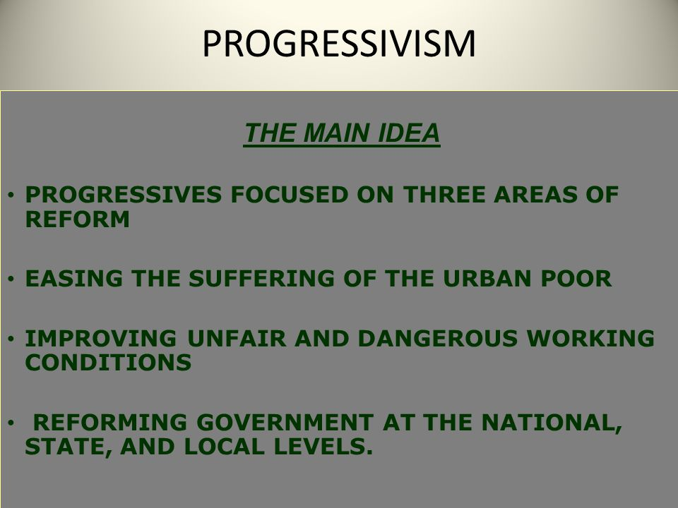 PROGRESSIVISM PROGRESSIVES FOCUSED ON THREE AREAS OF REFORM