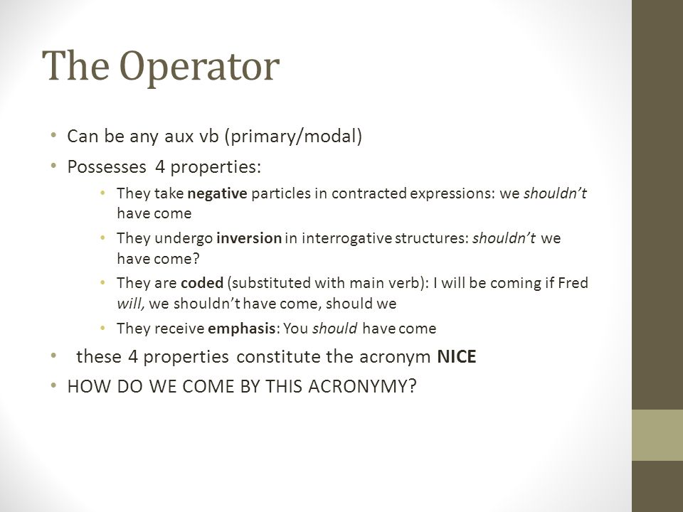 The Operator Can be any aux vb (primary/modal) Possesses 4 properties: