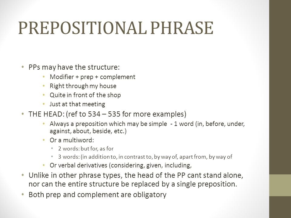 PREPOSITIONAL PHRASE PPs may have the structure: