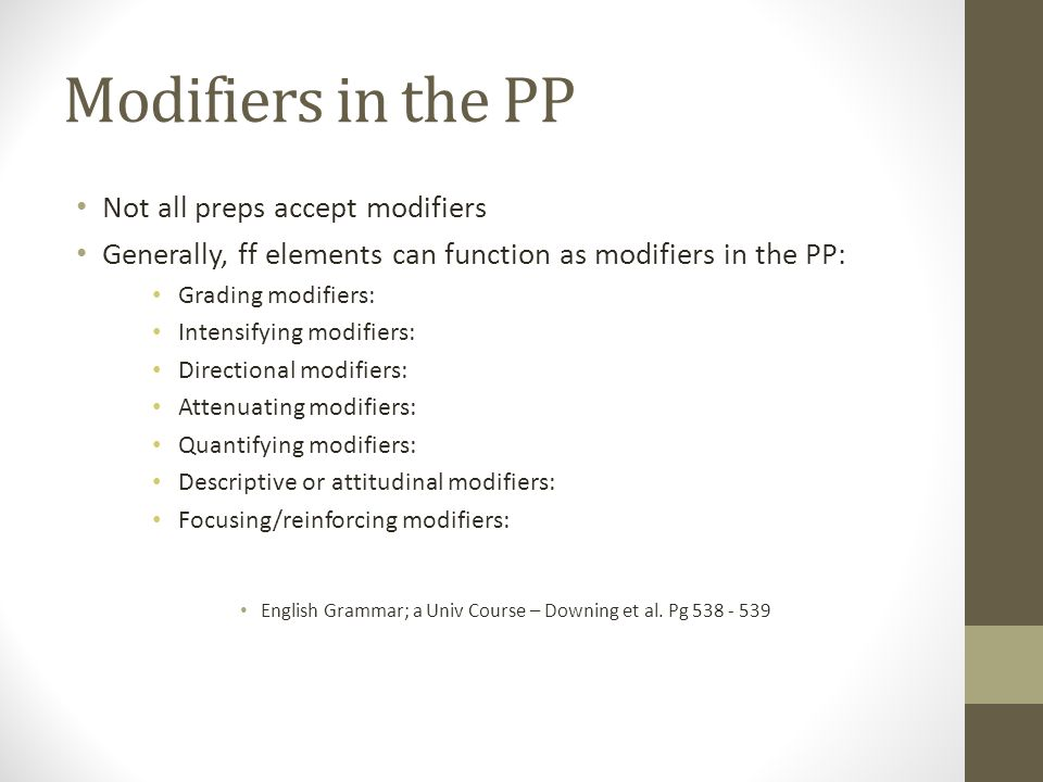 Modifiers in the PP Not all preps accept modifiers