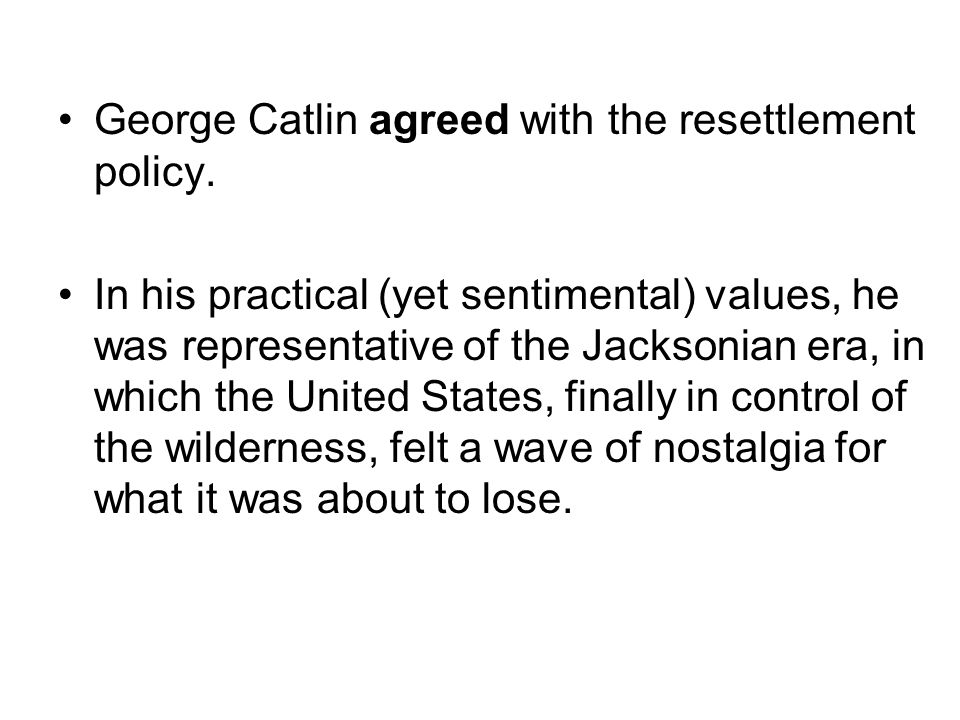 George Catlin agreed with the resettlement policy.