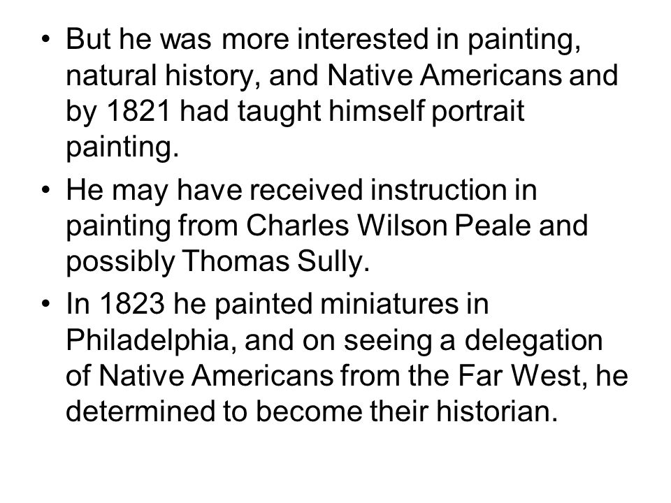 But he was more interested in painting, natural history, and Native Americans and by 1821 had taught himself portrait painting.