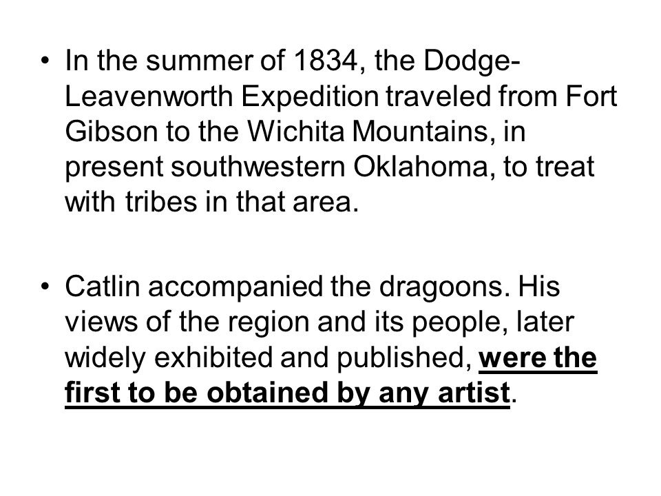 In the summer of 1834, the Dodge-Leavenworth Expedition traveled from Fort Gibson to the Wichita Mountains, in present southwestern Oklahoma, to treat with tribes in that area.