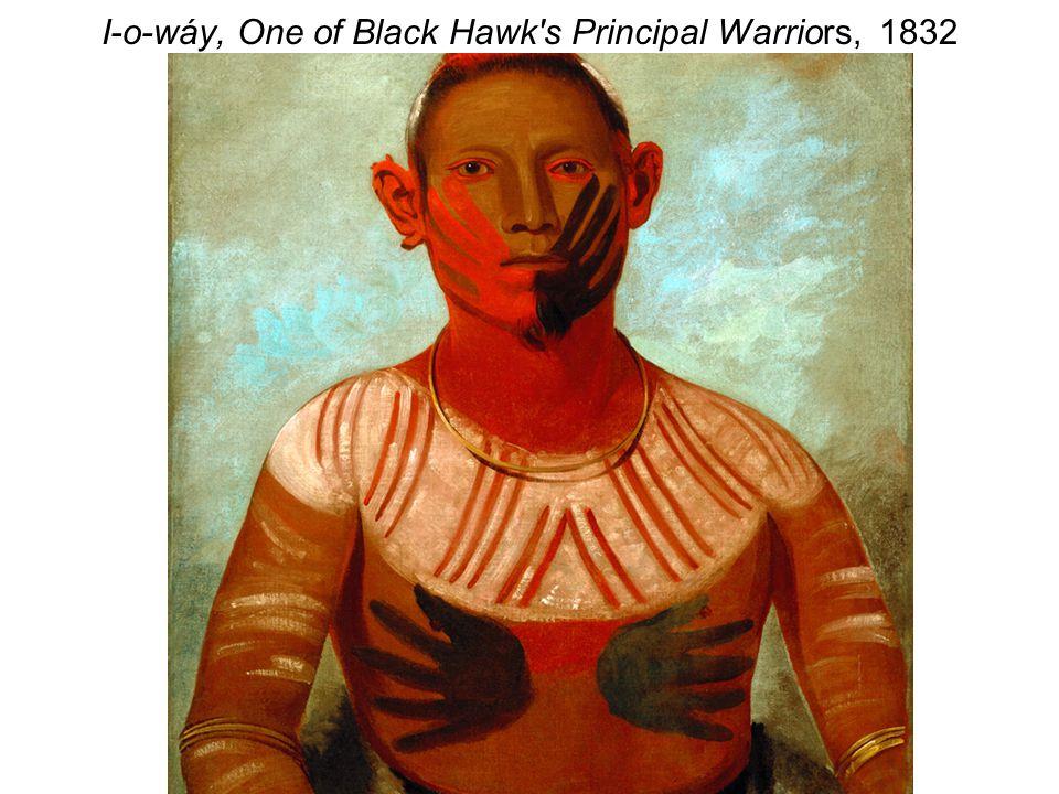 I-o-wáy, One of Black Hawk s Principal Warriors, 1832