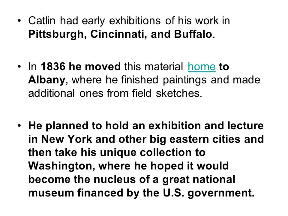 Catlin had early exhibitions of his work in Pittsburgh, Cincinnati, and Buffalo.