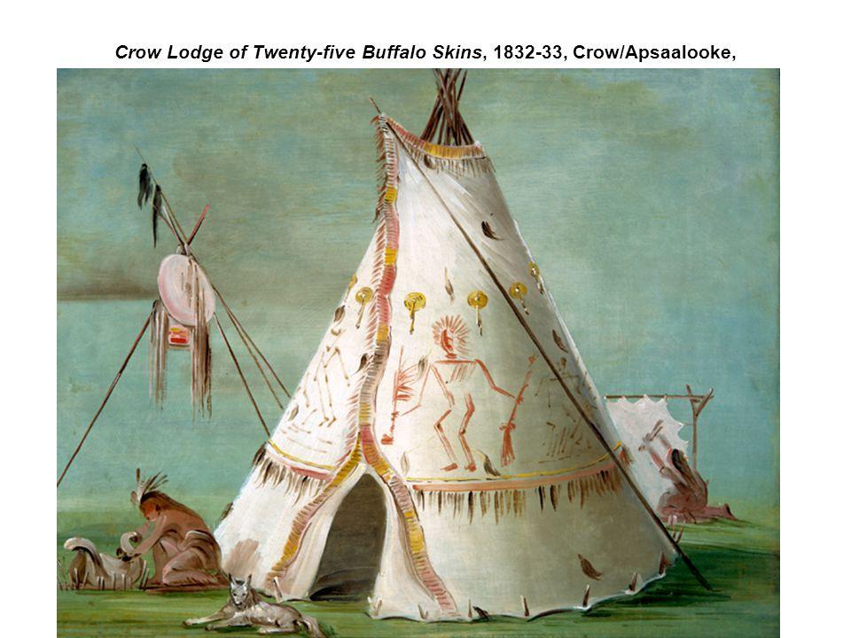Crow Lodge of Twenty-five Buffalo Skins, 1832-33, Crow/Apsaalooke,