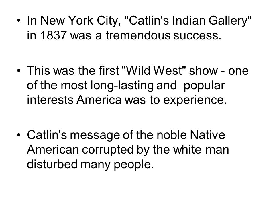 In New York City, Catlin s Indian Gallery in 1837 was a tremendous success.