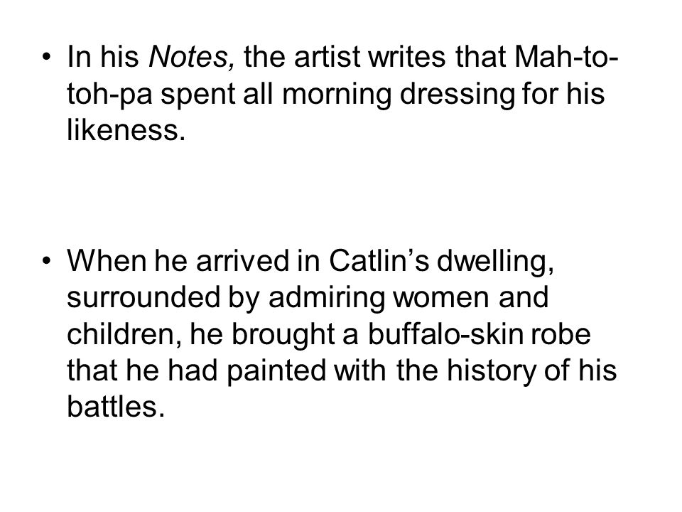 In his Notes, the artist writes that Mah-to-toh-pa spent all morning dressing for his likeness.