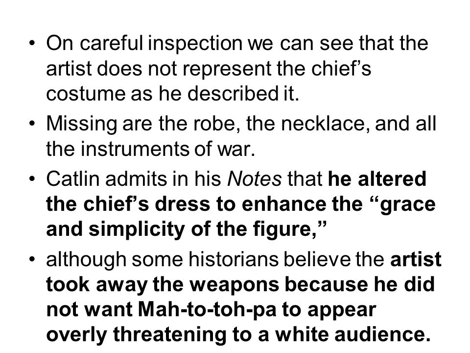 On careful inspection we can see that the artist does not represent the chief's costume as he described it.
