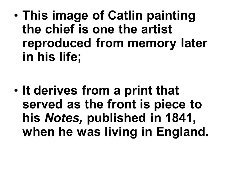 This image of Catlin painting the chief is one the artist reproduced from memory later in his life;